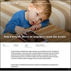Trop d'enfants privés de langage à cause des écrans – Gynger