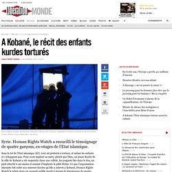 A Kobané, le récit des enfants kurdes torturés