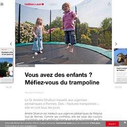 Vous avez des enfants ? Méfiez-vous du trampoline - Edition du soir Ouest France - 26/07/2016