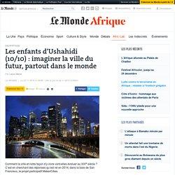Les enfants d'Ushahidi (10/10) : imaginer la ville du futur, partout dans le monde