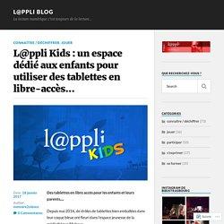 L@ppli Kids : un espace dédié aux enfants pour utiliser des tablettes en libre-accès… – L@ppli blog
