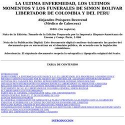 La Ultima Enfermedad, Los Ultimos Momentos Y Los Funerales De Simon Bolivar Libertador De Colombia Y Del Peru