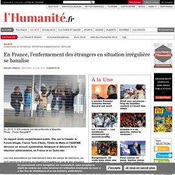 En France, l'enfermement des étrangers en situation irrégulière se banalise