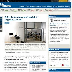Enfin, Paris a son grand fab lab, il s'appelle Usine IO
