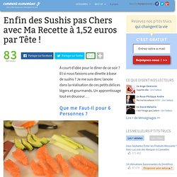 Enfin des Sushis pas Chers avec Ma Recette à 1,52 euros par Tête !