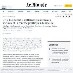 Un «bus secret» enflamme les réseaux sociaux etla rentrée politique à Marseille