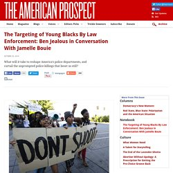 The Targeting of Young Blacks By Law Enforcement: Ben Jealous in Conversation With Jamelle Bouie