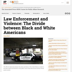 Law Enforcement and Violence: The Divide between Black and White Americans Issue Brief