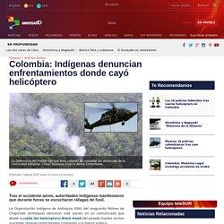 Colombia: Denuncian enfrentamientos donde cayó helicóptero