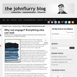 Why not engage? Everything else can wait - The JohnFlurry Blog