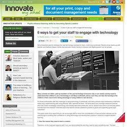 6 ways to get your staff to engage with technology