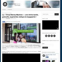 """La """"Virtual Money Machine"""" : une vitrine tactile, gestuelle, augmentée, ludique et engageante !"""