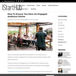 How To Ensure You Have An Engaged Audience Online - IStartHub