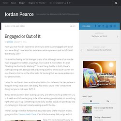 Engaged or Out of It - Jordan Pearce