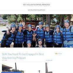 Skills You Need To Get Engaged In Best Volunteering Program - GO VOLUNTEERING ABROAD