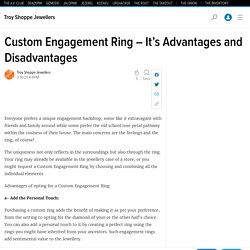 Custom Engagement Ring – It's Advantages and Disadvantages