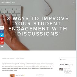"3 Ways to Improve Your Student Engagement with ""Discussions"" - Skillshare Blog"