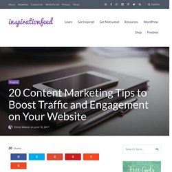 15 Content Marketing Tips To Boost Traffic And Engagement On Your Website