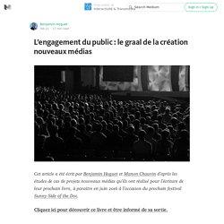 L'engagement du public : le graal de la création nouveaux médias — Interactivité & Transmedia