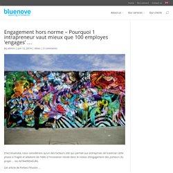 Engagement hors norme – Pourquoi 1 intrapreneur vaut mieux que 100 employes 'engages' … - bluenove