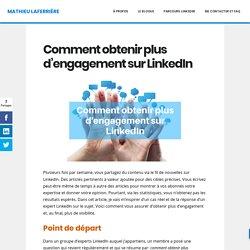Comment obtenir plus d'engagement sur LinkedIn - Mathieu Laferrière
