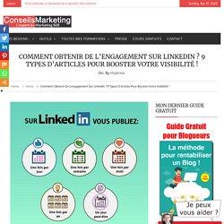 Comment obtenir de l'engagement sur LinkedIn ? 9 types d'articles pour booster votre visibilité !