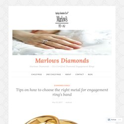 Tips on how to choose the right metal for engagement ring's band – Marlows Diamonds