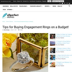 Tips for Buying Engagement Rings on a Budget!