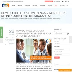 How do these Customer Engagement rules define your Client Relationships?