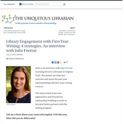 Library Engagement with First Year Writing: 4 strategies. An interview with Julia Feerrar - The Ubiquitous Librarian
