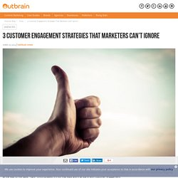 3 Customer Engagement Strategies That Marketers Can't Ignore
