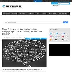 [Expert] Les chartes des médias sociaux n'engagent pas que les salariés, par Bertrand Duperrin