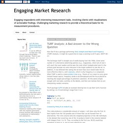 Engaging Market Research: TURF Analysis: A Bad Answer to the Wrong Question