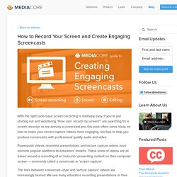 How to Record Your Screen and Create Engaging Screencasts