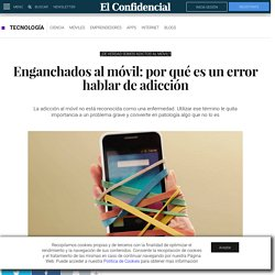 Móviles: Enganchados al móvil: por qué es un error hablar de adicción. Noticias de Tecnología