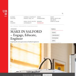 MAKE IN SALFORD - Engage, Educate, Engineer - University Business