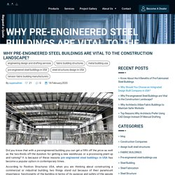 Why Pre-engineered Steel Buildings are Vital to the Construction Landscape?