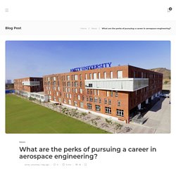 What are the perks of pursuing a career in aerospace engineering? - Click2Article