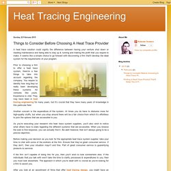 Heat Tracing Engineering: Things to Consider Before Choosing A Heat Trace Provider