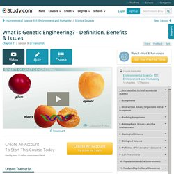 What is Genetic Engineering? - Definition, Benefits & Issues