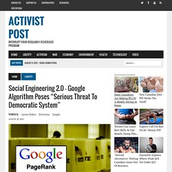 "Social Engineering 2.0 - Google Algorithm Poses ""Serious Threat to Democratic System"""