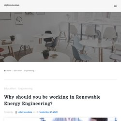 Why should you be working in Renewable Energy Engineering? – diplommoskva