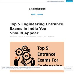 Top 5 Engineering Entrance Exams in India You Should Appear – examsroot