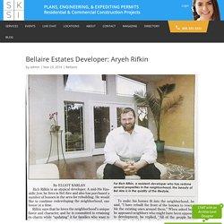 Bellaire Estates Developer: Aryeh Rifkin - SKSI PLANS, ENGINEERING, & EXPEDITING PERMITS