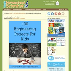 100 Engineering Projects For Kids - The Homeschool Scientist