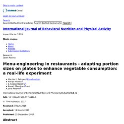 International Journal of Behavioral Nutrition and Physical Activity 25/12/17 Menu-engineering in restaurants - adapting portion sizes on plates to enhance vegetable consumption: a real-life experiment