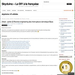 [Hack - partie 2] Reverse engineering des interrupteurs domotique Blyss