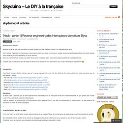 [Hack - partie 1] Reverse engineering des interrupteurs domotique Blyss