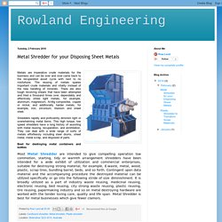 Rowland Engineering: Metal Shredder for your Disposing Sheet Metals