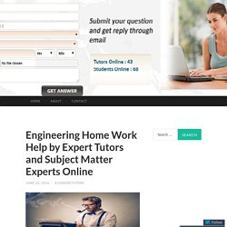Engineering Home Work Help by Expert Tutors and Subject Matter Experts Online